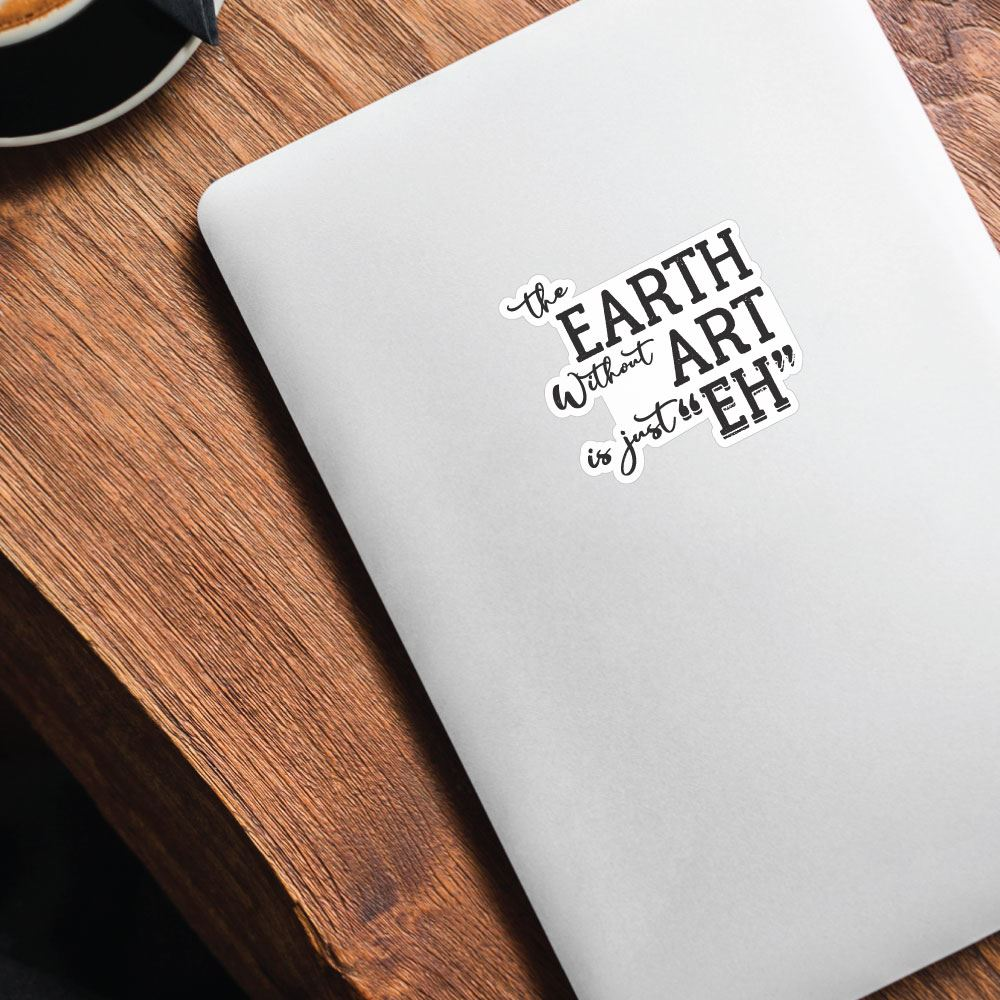 Earth Without Art Sticker Decal