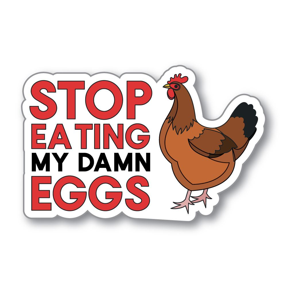 Stop Eating My Damn Eggs Sticker Decal