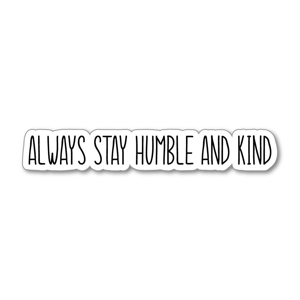 Always Stay Humble And Kind Sticker Decal