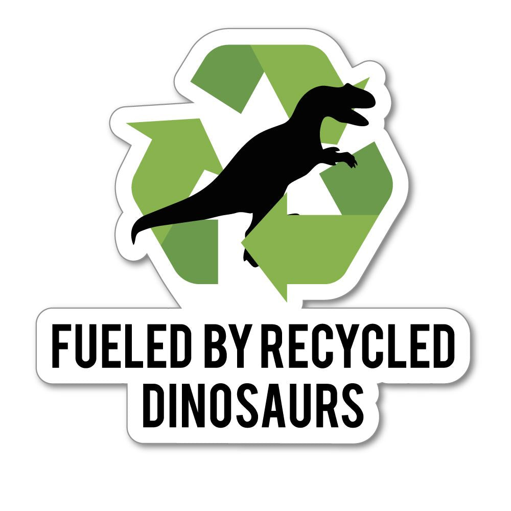 Fueled By Recycled Dinosaurs Sticker Decal
