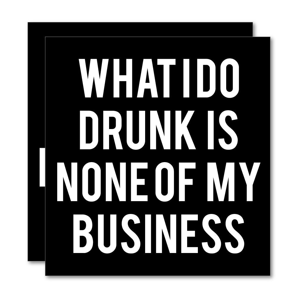 2X What I Do Drunk Is None Of My Business Sticker Decal