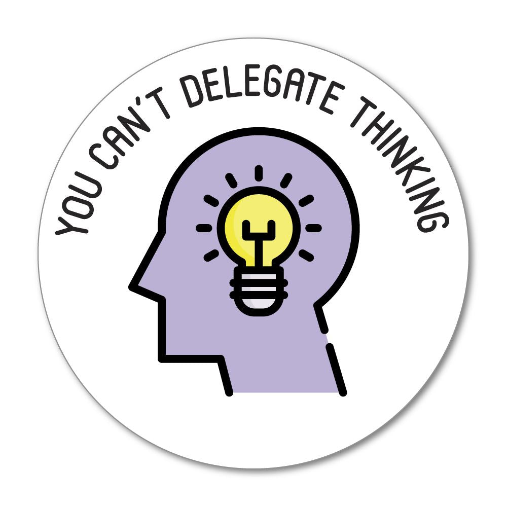 You Can Not Delegate Thinking  Sticker Decal