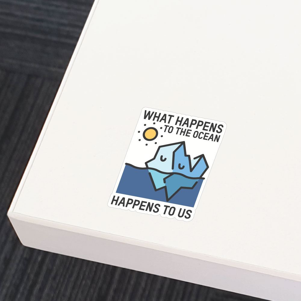 What Happens To The Ocean Happens To Us Sticker Decal