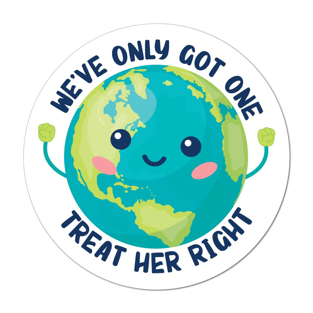 We'Ve Only Got One Planet Treat Her Right Car Sticker Decal