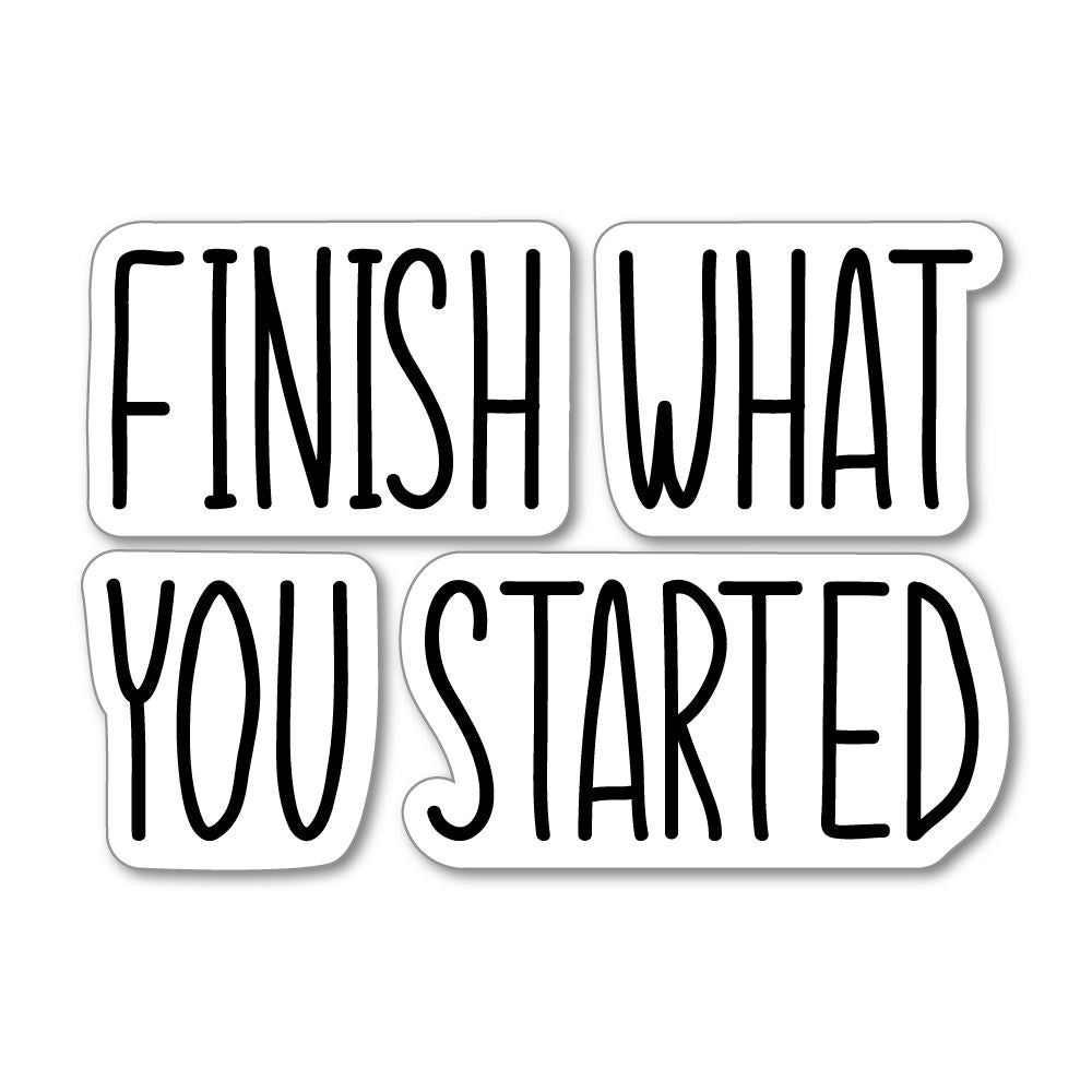 Finish What You Started Sticker Decal