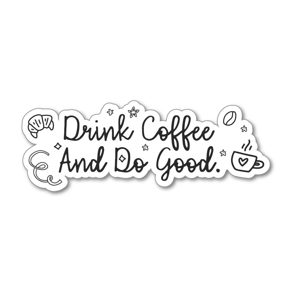 Drink Coffee And Do Good Sticker Decal