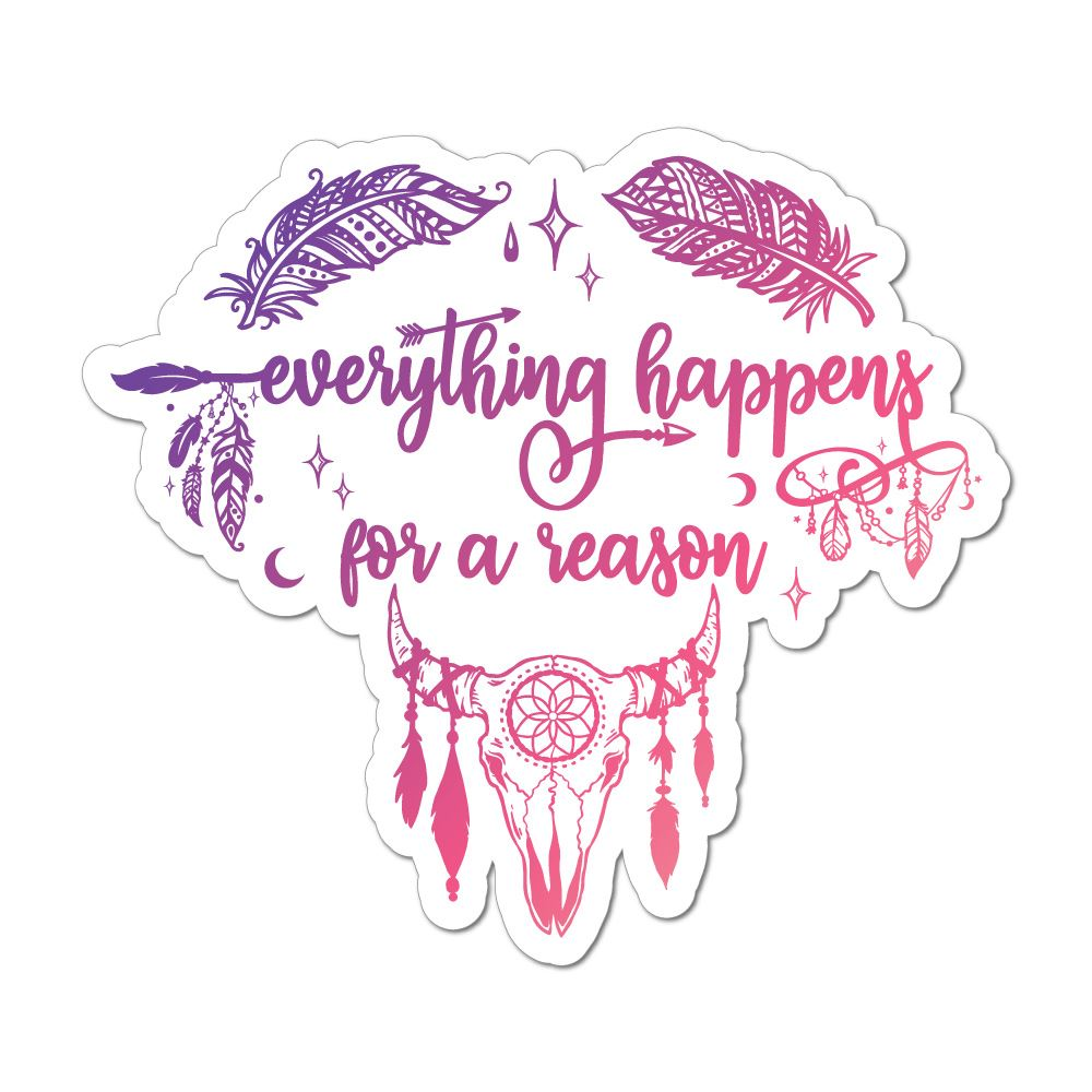 Everything Happens For A Reason Car Sticker Decal