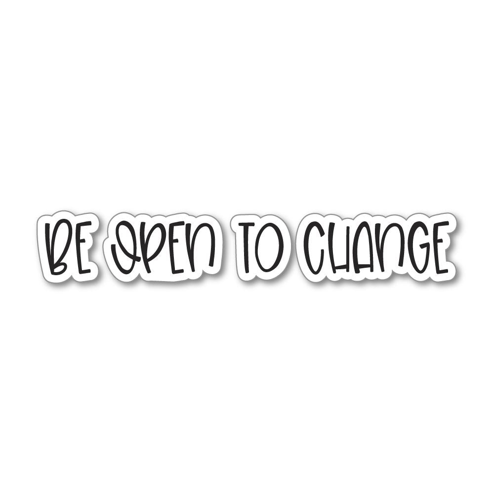 Be Open To Change Sticker Decal