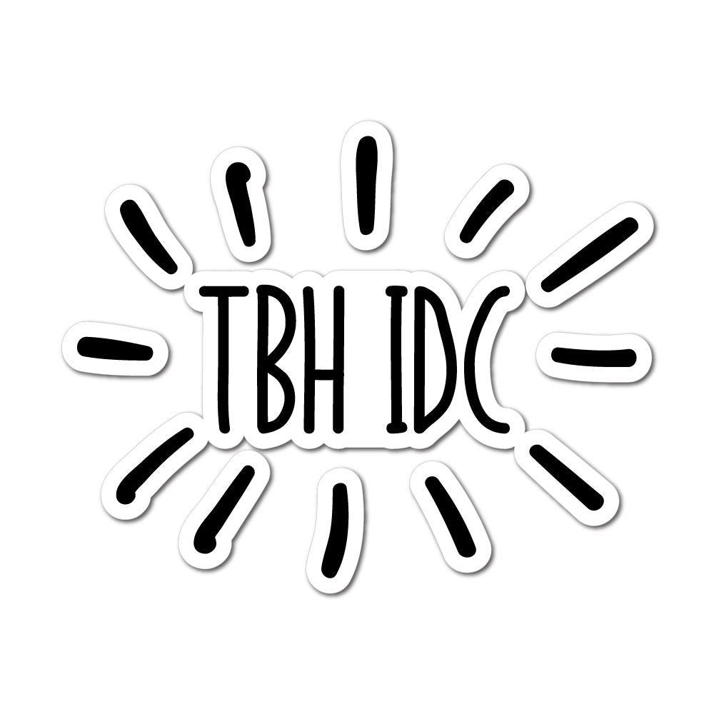 Tbh Idc Sticker Decal