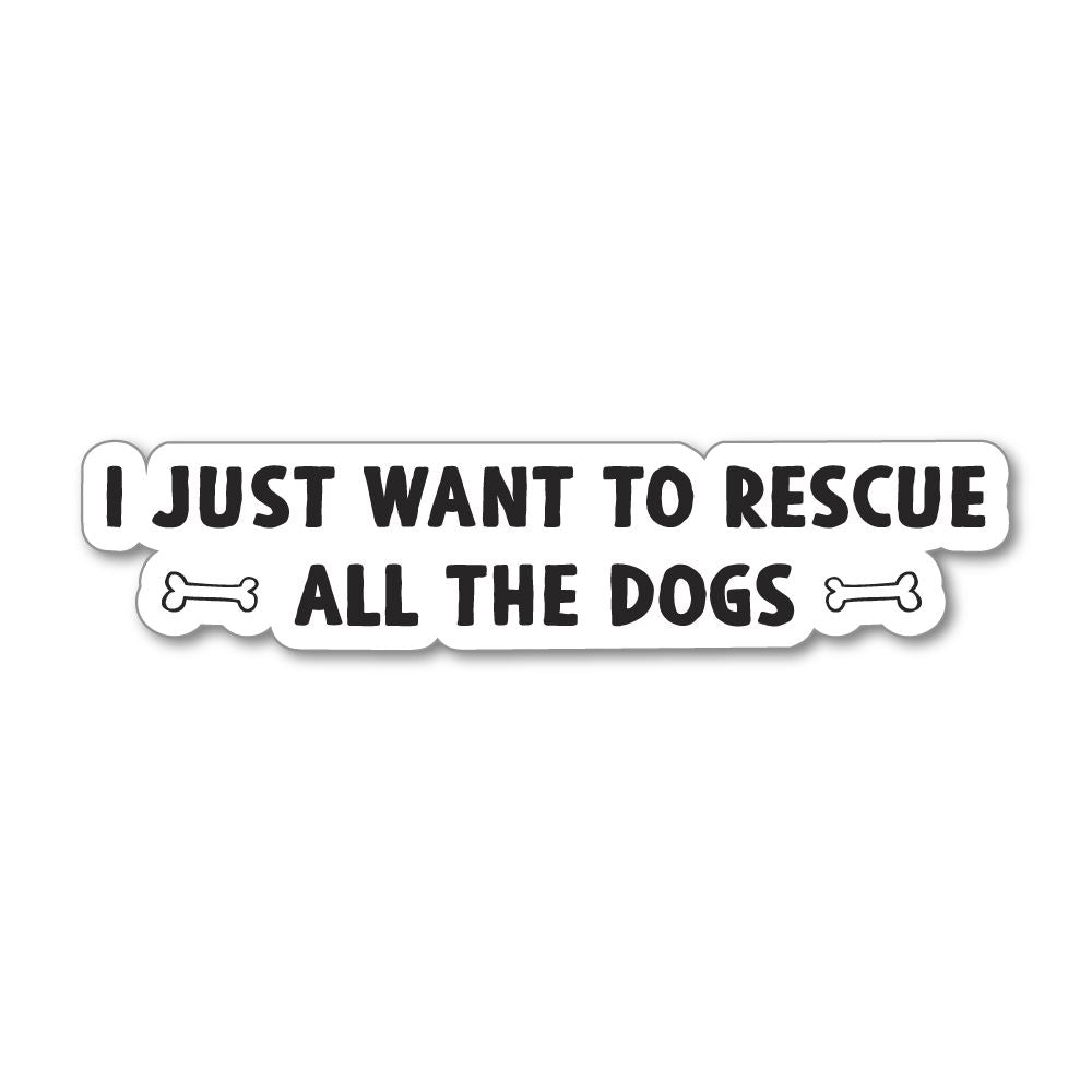 I Just Want To Rescue All The Dogs Sticker Decal