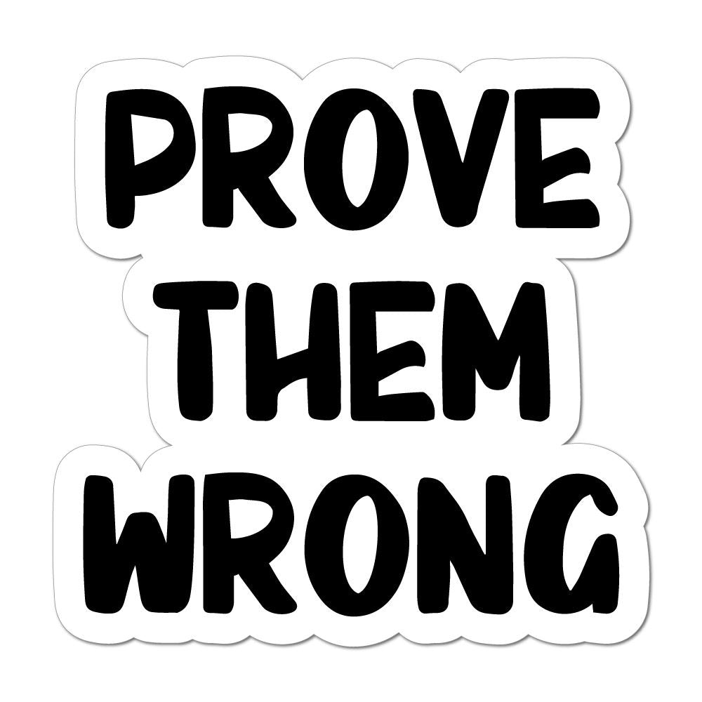 Prove Them Wrong Car Sticker Decal