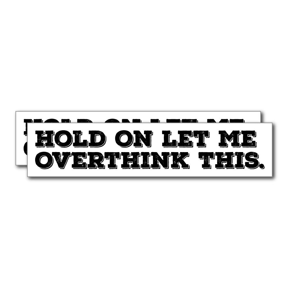 2X Hold On Let Me Overthink Sticker Decal