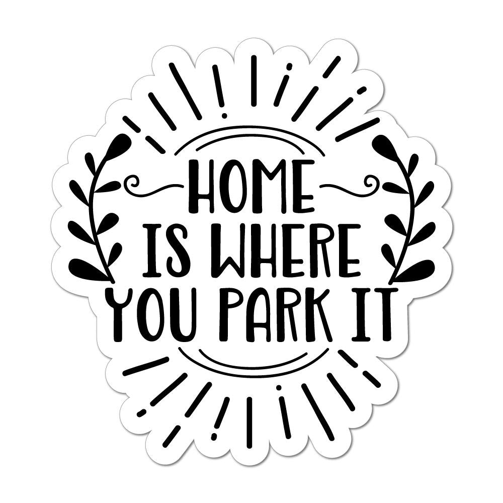 Home Is Where You Park It Laptop Car Sticker Decal