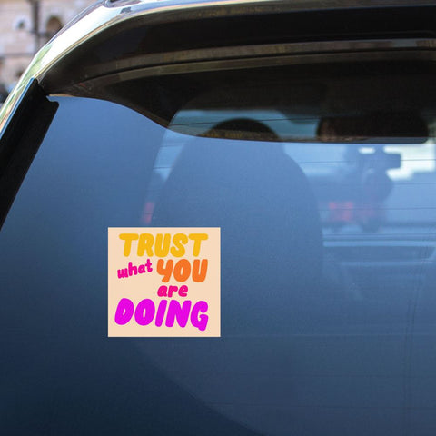 Trust What You Are Doing Sticker Decal