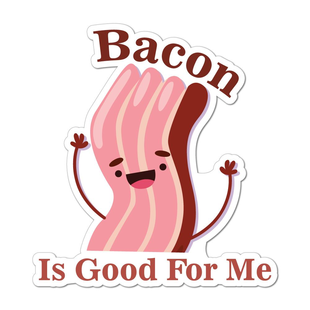 Bacon Is Good For Me Funny Car Sticker Decal