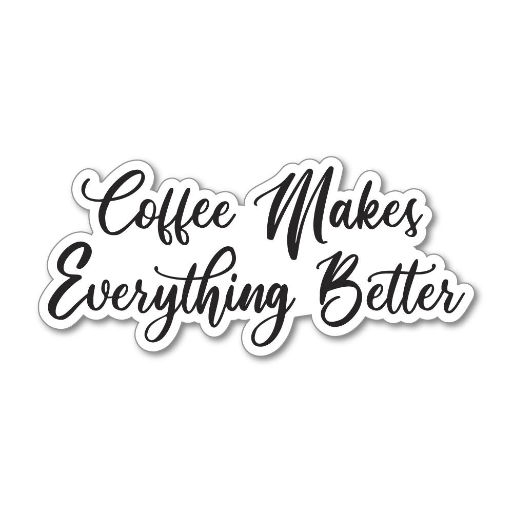 Coffee Makes Everything Better   Sticker Decal