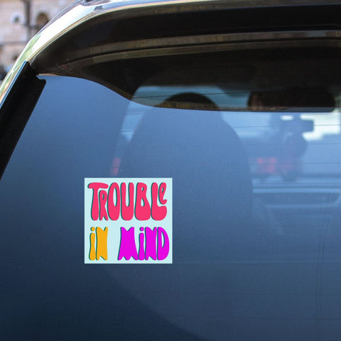 Trouble In Mind Sticker Decal