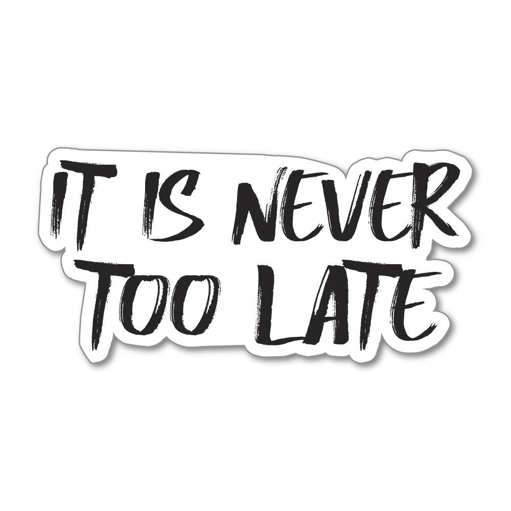 It Is Never Too Late  Sticker Decal