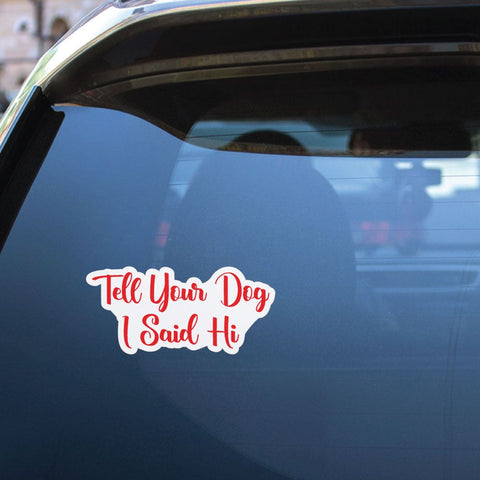 Tell Your Dog I Said Hi Sticker Decal