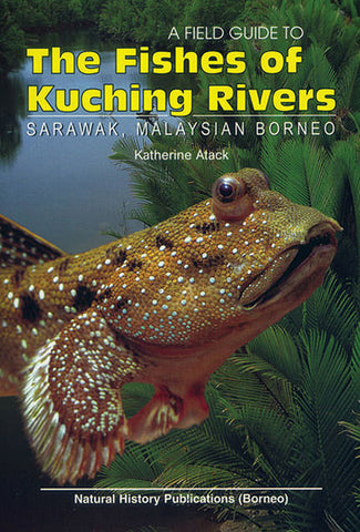 A Field Guide to the Fishes of Kuching Rivers, Sarawak, Malaysian Borneo