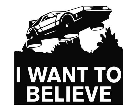 Back to The Future DeLoren - I Want to Believe Die Cut Vinyl Decal Sticker - Decals City