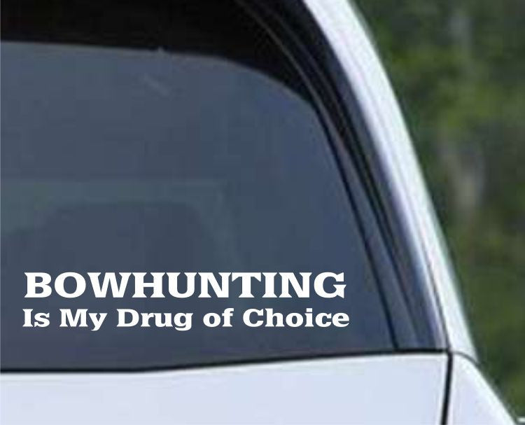 Bowhunting is my Drug of Choice Funny HNT1-90 Die Cut Vinyl Decal Sticker - Decals City