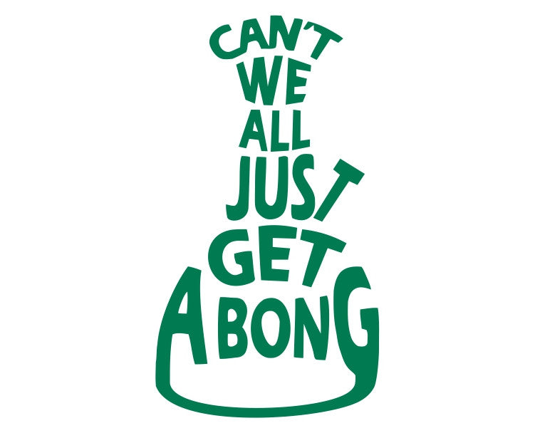 Can't We All Just Get a Bong Die Cut Vinyl Decal Sticker - Decals City