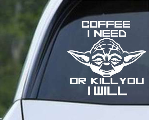 Coffee I Need Or Kill You I Will - Yoda Die Cut Vinyl Decal Sticker