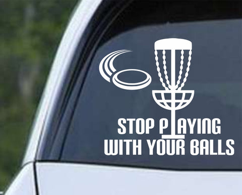 Disc Golf - Stop Playing with your Balls Die Cut Vinyl Decal Sticker - Decals City