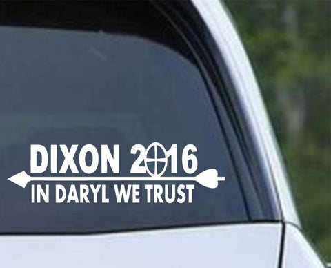 Daryl Dixon for President 2016 In Daryl We Trust Die Cut Vinyl Decal Sticker - Decals City