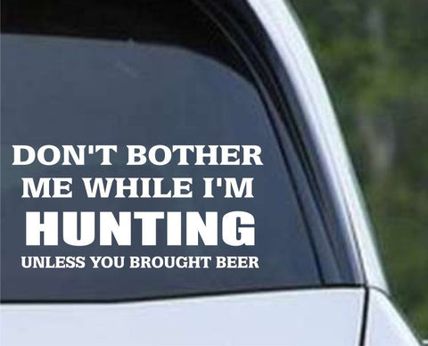 Don't Bother Me While Hunting Beer Funny HNT1-76 Die Cut Vinyl Decal Sticker - Decals City