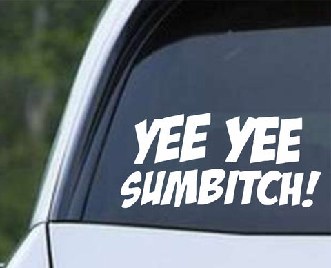 Earl Dibbles Jr - Yee Yee Sumbitch Die Cut Vinyl Decal Sticker