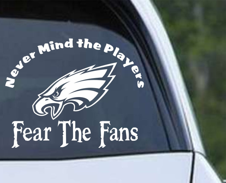 Philadelphia Eagles - Never Mind the Players, Fear the Fans  Die Cut Vinyl Decal Sticker - Decals City