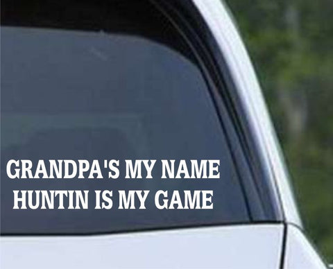Grandpa's My Name Huntin is My Game Funny Hunting HNT1-92 Die Cut Vinyl Decal Sticker - Decals City