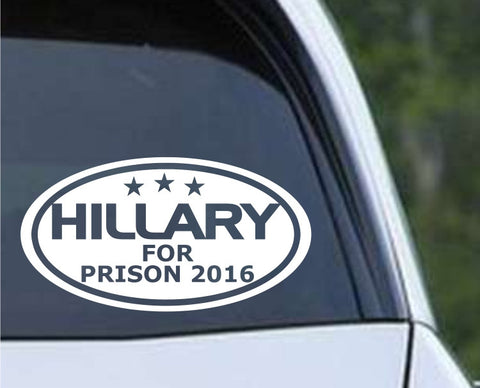 Hillary for Prison 2016 President Oval Die Cut Vinyl Decal Sticker - Decals City