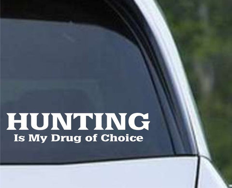 Hunting is my Drug of Choice Funny HNT1-89 Die Cut Vinyl Decal Sticker - Decals City