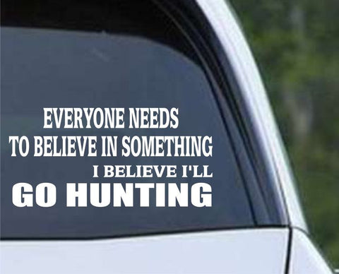 I Believe I'll Go Hunting Funny HNT1-81 Die Cut Vinyl Decal Sticker - Decals City
