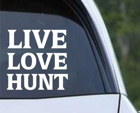 Live Love Hunt Funny Hunting HNT1-86 Die Cut Vinyl Decal Sticker - Decals City
