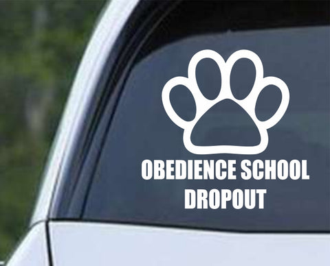 Dog - Obedience School Dropout Die Cut Vinyl Decal Sticker - Decals City