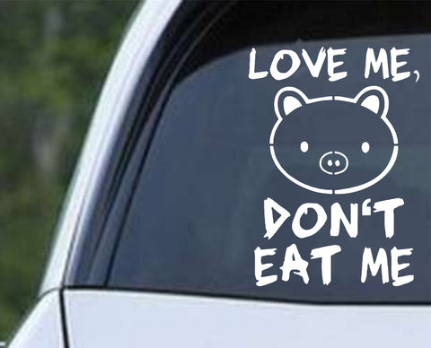Pig - Love Me, Don't Eat Me Funny Die Cut Vinyl Decal Sticker - Decals City