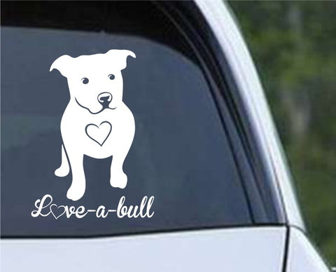 Pit Bull Dog - Love a Bull Die Cut Vinyl Decal Sticker - Decals City