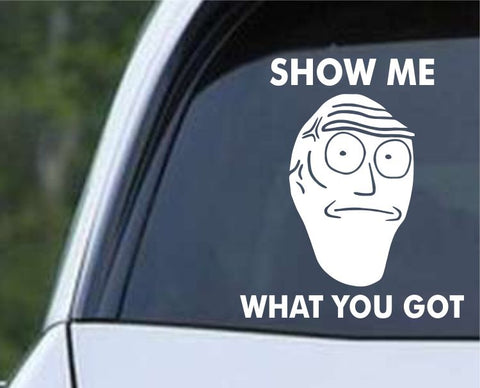 Rick and Morty -  Show Me What You Have Die Cut Vinyl Decal Sticker - Decals City