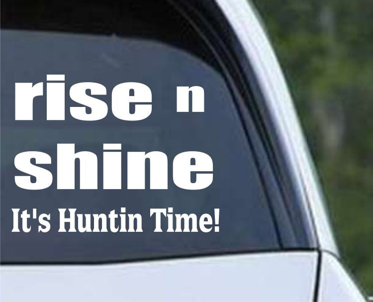 Rise n Shine It's Huntin Time Funny Hunting HNT1-94 Die Cut Vinyl Decal Sticker - Decals City