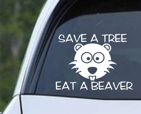 Save a Tree Eat a Beaver Die Cut Vinyl Decal Sticker - Decals City