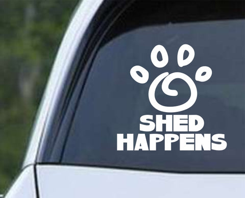 Shed Happens Dog Paw Die Cut Vinyl Decal Sticker - Decals City