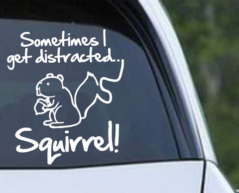 Squirrel - Sometimes I Get Distracted Die Cut Vinyl Decal Sticker - Decals City