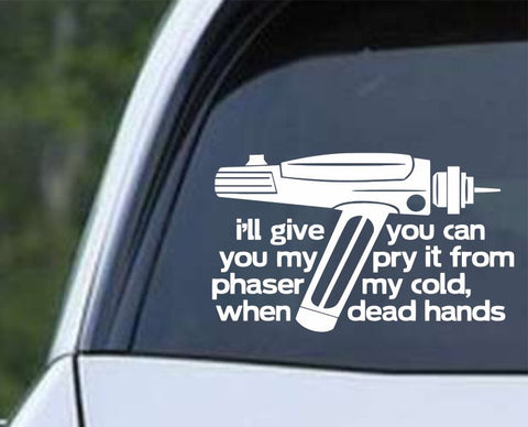 Star Trek Phaser - I'll Give You My Phaser Pry It From My Cold, Dead Hands Die Cut Vinyl Decal Sticker - Decals City