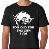 Star Wars - Too Old for This Sith Custom Made T-Shirt - Decals City