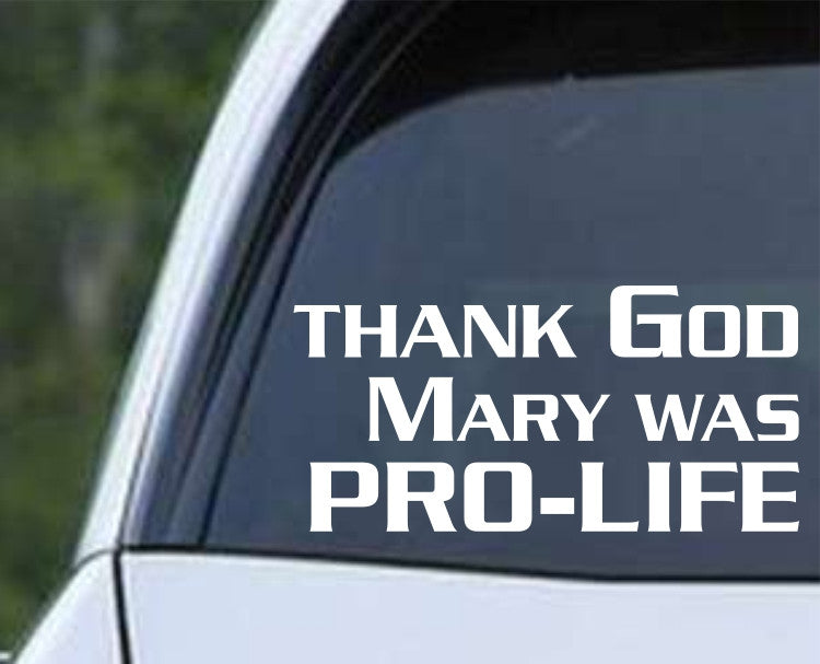 Thank God Mary was Pro Life Christian Die Cut Vinyl Decal Sticker - Decals City