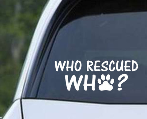 Who Rescued Who Paw Print Die Cut Vinyl Decal Sticker - Decals City